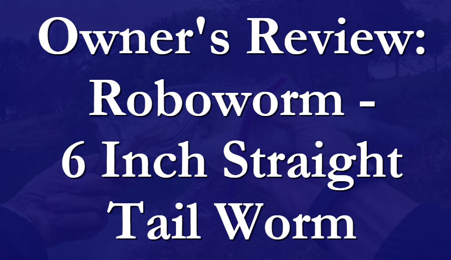 Owners Review Of Roboworm Straight Tail Worm